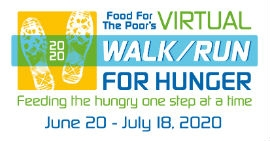 Food For The Poor is taking steps to feed the poor by hosting a virtual Walk/Run For Hunger, which starts June 20 and goes through July 18. Participants across the countrywill have an opportunity to walk or run in avirtual 5K, 10K or half marathon toreach a goal of 336,000 lifesaving meals for families affected by the coronavirus in the Caribbean and Latin America.